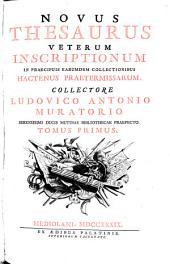 Novus Thesaurus Veterum Inscriptionum In Praecipuis Earumdem Collectionibus Hactenus Praetermissarum: Volume 1