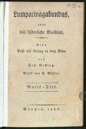 Lumpacivagabundus, oder das lüderliche Kleeblatt: eine Posse mit Gesang in drey Akten : Musik-Text