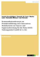 Kommunikationskonzept zur Produkteinführung eines Innovativen Modulsystems zur Saucen- und Suppenzubereitung für die Firma XXXX Nahrungsmittel GmbH & Co. KG