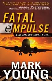 Fatal eMpulse: A Gerrit O'Rourke Novel