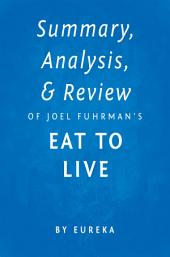 Summary, Analysis & Review of Joel Fuhrman's Eat to Live by Eureka