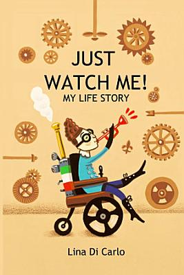 Just Watch Me  My Life Story