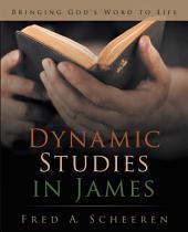 Dynamic Studies in James: Bringing God's Word to Life