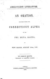 Anglo-Saxon Literature: An Oration Delivered Before the Connecticut Alpha of the Phi, Beta, Kappa, at New Haven, August 18th, 1847