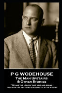 P G Wodehouse   the Man Upstairs and Other Stories PDF