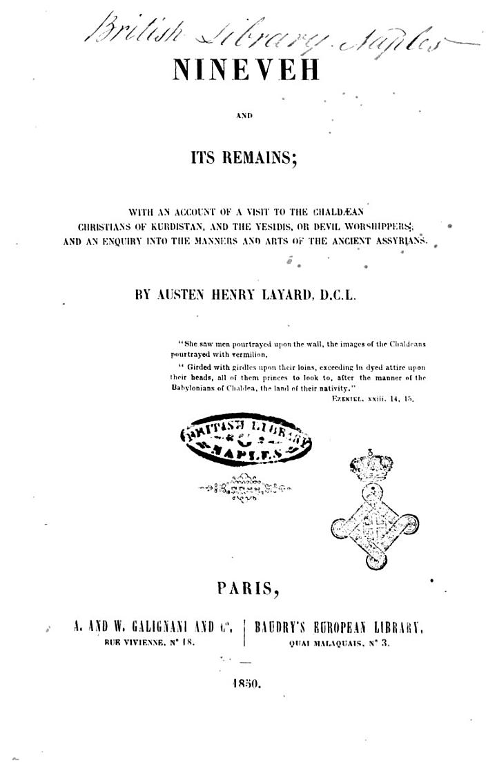 Niniveh and Its Remains with an Account of a Visit to the Chaldean Christians of Kurdistan, and the Yesidis, Or Devil Worshippers; and an Enquiry Into the Manners and Arts of the Ancient Assyrians by Austen Henry Layard