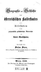 Geographie und Geschichte des österreichischen Kaiserstaates als Leitfaden beim geographischgeschichtlichen Unterrichte in Unter-Realschulen