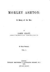 Morley Ashton: A Story of the Sea, Volume 1