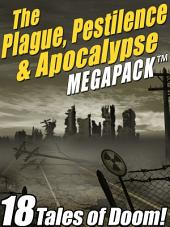 The Plague, Pestilence & Apocalypse MEGAPACK ®: 18 Tales of Doom