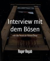 Interview mit dem Bösen: oder das Wesen der kleinen Dinge