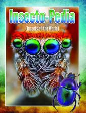 Insecto-Pedia (Insects Of The World): Insects, Spiders and Bug Facts for Kids