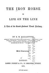 The Iron Horse, Or Life on the Line: A Tale of the Grand National Trunk Railway