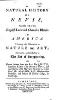 A Natural History of Nevis  and the Rest of the English Leeward Charibee Islands in America  With Many Other Observations on Nature and Art  Particularly  an Introduction to the Art of Decyphering  In Eleven Letters from the Revd Mr  Smith PDF