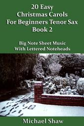 20 Easy Christmas Carols For Beginners Tenor Sax - Book 2: Big Note Sheet Music With Lettered Noteheads