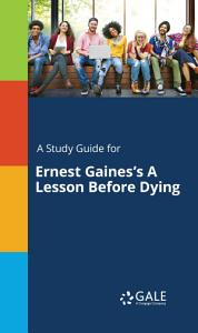 A Study Guide for Ernest Gaines s A Lesson Before Dying Book
