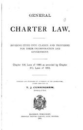 General Charter Law Dividing Cities Into Classes and Providing for Their Incorporation and Government: Chapter 326, Laws of 1889, as Amended by Chapter 312, Laws of 1893
