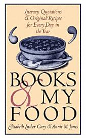 Books & My Food: Literary Quotations and Original Recipes for Every Day in the Year