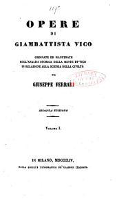 Opere di Giambattista Vico: ordinate ed illustrate coll'analisi storica della mente di Vico in relazione alla scienza della civiltà, Volume 1