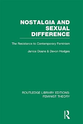 Nostalgia and Sexual Difference  RLE Feminist Theory