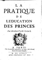 La pratique de l'education des princes. -Paris, Barbin 1684