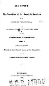 Report of the Committee of the Franklin Institute of the State of Pennsylvania: For the Promotion of the Mechanic Arts, on the Explosion of Steam Boilers