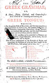 The Greek Grammar, Or A Short, Plain, Critical, and Comprehensive Method of Teaching and Learning the Greek Language ...: To which is Added a Suitable Vocabulary