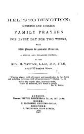 Helps to Devotion; Morning and Evening Prayers for every day in the week, etc