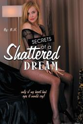 Secrets of a Shattered Dream: Only If My Heart Had Eyes It Would Cry!