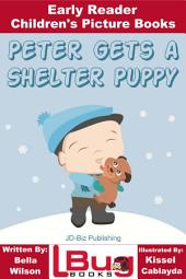 Peter Gets a Shelter Puppy - Early Reader - Children's Picture Books