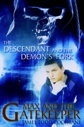The Descendant and the Demon's Fork (Max and the Gatekeeper Book III): Book 3 Max and the Gatekeeper Series