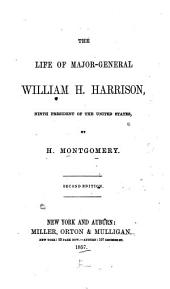 The life of Major-General William H. Harrison: ninth president of the United States