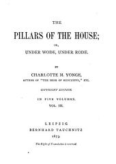 The Pillars of the House: Or, Under Wode, Under Rode, Volume 3
