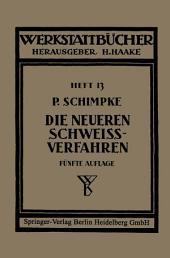 Die neueren Schweißverfahren: Mit besonderer Berücksichtigung der Gasschweißtechnik, Ausgabe 5