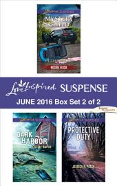 Harlequin Love Inspired Suspense June 2016 - Box Set 2 of 2: Mystery Child\Dark Harbor\Protective Duty