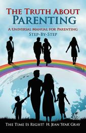 The Truth About Parenting: A Universal Manual for Parenting