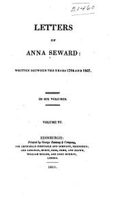 Letters of Anna Seward: Written Between the Years 1784 and 1807, Volume 4
