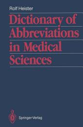 Dictionary of Abbreviations in Medical Sciences: With a list of the most important medical and scientific journals and their traditional abbreviations