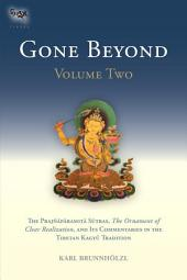 Gone Beyond: The Prajnaparamita Sutras, The Ornament of Clear Realization, and Its Commentaries in the Tibetan Kagyu Tradition, Volume 2