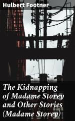 The Kidnapping of Madame Storey and Other Stories (Madame Storey)