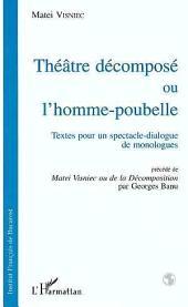 Le Théatre décomposé ou L'homme-poubelle: Textes pour un spectacle-dialogue de monologue