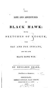 The Life and Adventures of Black Hawk: With Sketches of Keokuk, the Sac and Fox Indians and the Late Black Hawk War