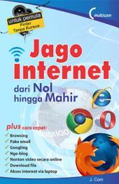 Jago Internet Dari Nol Hingga Mahir: Untuk Pemula Pinter Tanpa Kursus