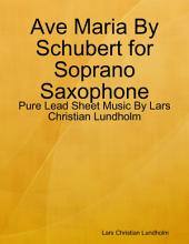 Ave Maria By Schubert for Soprano Saxophone - Pure Lead Sheet Music By Lars Christian Lundholm