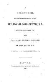 A Discourse, Occasioned by the Death of the Rev. Edward Dorr Griffin, D.D.: Delivered November 26, 1837, in the Chapel of Williams College