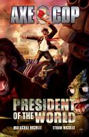 Axe Cop Vol  4  President of the World PDF