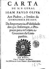 Carta de n.p. geral Ioam Paulo Oliua aos padres, e irmãos da Companhia de Iesu. Da importancia, e fidelidade dos que informam, e propoem pera os gràos, e gouernos da Companhia