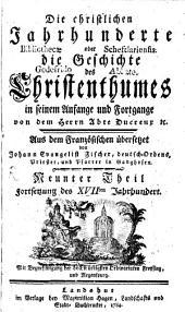 Die christlichen Jahrhunderte oder die Geschichte des Christenthumes in seinem Anfange und Fortgange: Fortsetzung des XVIIten Jahrhundert, Band 9