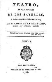 Teatro, ó, Coleccion de los saynetes: La Prueba Feliz. El sombrerito. La Frioleras. Pl Petimetre. El Marido Sofocado. La Maja Majada. Eugenia