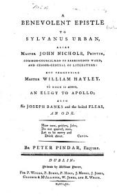 A benevolent epistle to Sylvanus Urban, alias Master John Nichols ... not forgetting ... William Hayley. To which is added, an elegy to Apollo; also Sir Joseph Banks and the boiled fleas, an ode
