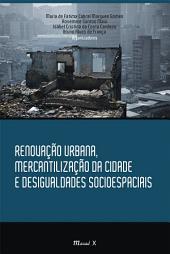 Renovação urbana, mercantilização da cidade e desigualdades socioespaciais